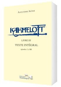 Kaamelott Livre III – Texte intégral – épisodes 1 à 100